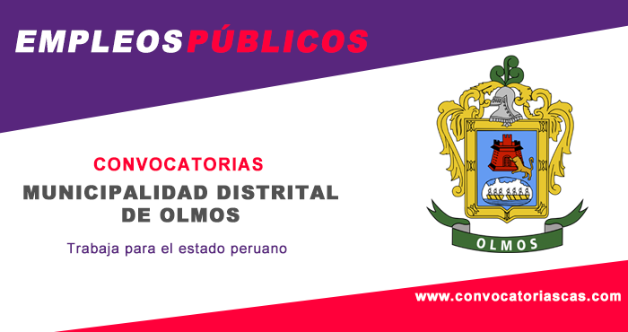 CONVOCATORIA MUNICIPALIDAD DE OLMOS [CAS]: 55 plazas - Contabilidad, Economía, Administración ...